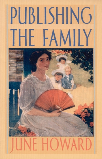 Publishing the Family ebook by June Howard,Donald E. Pease