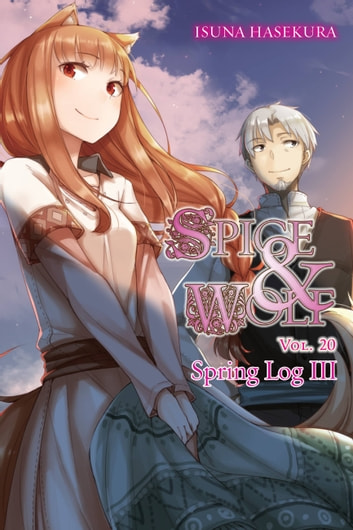 Spice and Wolf, Vol. 20 (light novel) - Spring Log III ebook by Isuna Hasekura