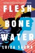 Flesh and Bone and Water - A Novel ebook by Luiza Sauma