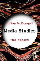 Media Studies: The Basics ebook by Julian McDougall