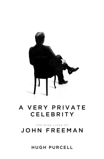 A Very Private Celebrity - The Nine Lives of John Freeman ebook by Hugh Purcell