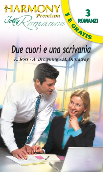Due cuori e una scrivania ebook by Kathryn Ross,Amanda Browning,Michele Dunaway