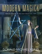 Modern Magick : Twelve Lessons in the High Magickal Arts - Twelve Lessons in the High Magickal Arts ebook by Donald Michael Kraig