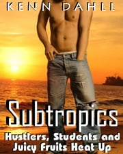 Subtropics: Hustlers, Students, and Juicy Fruits Heat Up ebook by Kenn Dahll