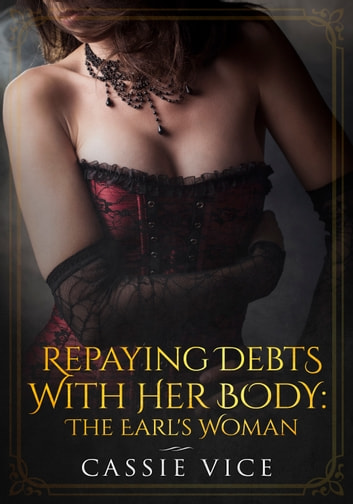 Repaying Her Debts With Her Body - The Earl's Woman eBook by Cassie Vice