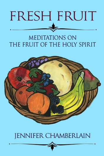 Fresh Fruit: Meditations on the Fruit of the Holy Spirit ebook by Jennifer Chamberlain
