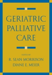 Geriatric Palliative Care ebook by R. Sean Morrison,Diane E. Meier,Carol Capello