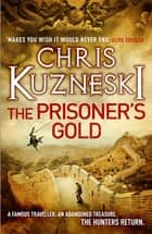 The Prisoner's Gold (The Hunters 3) ebook by Chris Kuzneski