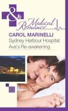 Sydney Harbour Hospital: Ava's Re-Awakening (Mills & Boon Medical) (Sydney Harbour Hospital, Book 8) ebook by Carol Marinelli
