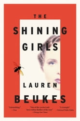 The Shining Girls - A Novel ebook by Lauren Beukes