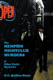 The Memphis Nightclub Murders & Other Poetic Mysteries ebook by D. C. Quillan Stone
