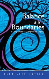 Balance and Boundaries - Be-Coming Complete Through Forgiveness and Compassion ebook by Carol-lee Zuvich