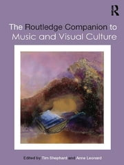 The Routledge Companion to Music and Visual Culture ebook by Tim Shephard,Anne Leonard