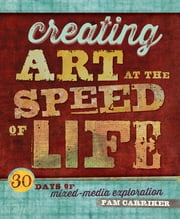 Creating Art at the Speed of Life - 30 Days of Mixed-Media Exploration ebook by Pam Carriker