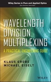 Wavelength Division Multiplexing - A Practical Engineering Guide ebook by Klaus Grobe,Michael Eiselt