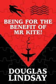 Being For The Benefit Of Mr Kite! ebook by Douglas Lindsay