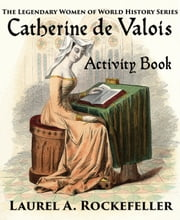 Catherine de Valois Activity Book ebook by Laurel A. Rockefeller
