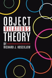 OBJECT RELATIONS THEORY ebook by RICHARD J. KOSCIEJEW