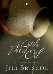 A Little Pot of Oil - A Life Overflowing ebook by Jill Briscoe