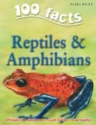 100 Facts Reptiles & Amphibians ebook by Miles Kelly