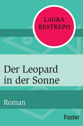 Der Leopard in der Sonne - Roman ebook by Laura Restrepo