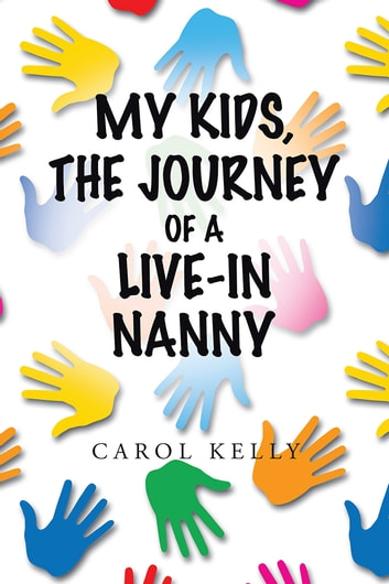 My Kids, The Journey of a Live-in Nanny ebook by Carol Kelly