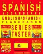 Learn Spanish Vocabulary: Series Taster - English/Spanish Flashcards ebook by Flashcard Ebooks