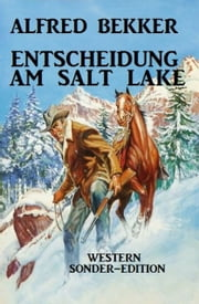 Entscheidung am Salt Lake: Western Sonder-Edition ebook by Alfred Bekker