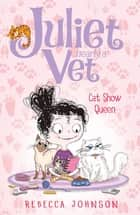 Cat Show Queen: Juliet, Nearly a Vet (Book 10) - Juliet, Nearly a Vet (Book 10) ebook by Kyla May, Rebecca Johnson