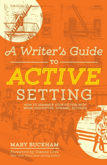 A Writer's Guide to Active Setting - How to Enhance Your Fiction with More Descriptive, Dynamic Settings ebook by Mary Buckham