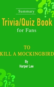 To Kill a Mockingbird : A Novel by Harper Lee [Summary Trivia/Quiz Book for Fans] ebook by Wendy Williams