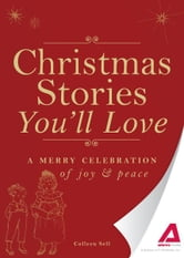 Christmas Stories You'll Love - A merry celebration of joy and peace ebook by Editors of Adams Media