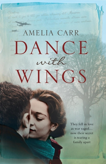 Dance With Wings - A moving epic of love, secrets and family drama ebook by Amelia Carr