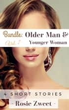 Bundle: Older Man & Younger Woman Vol. 7 (4 short stories) ebook by Rosie Zweet