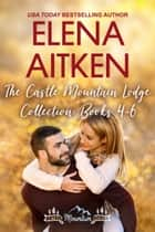 The Castle Mountain Lodge Collection: Books 4-6 ebook by Elena Aitken