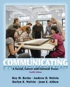 Communicating - A Social, Career, and Cultural Focus ebook by Roy Berko, Andrew Wolvin, Darlyn R. Wolvin,...
