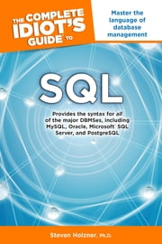 The Complete Idiot's Guide to SQL - Master the Language of Database Management eBook by Steven Holzner PhD