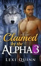Claimed by the Alpha - BBW Shifter Romance, #3 ebook by Lexi Quinn