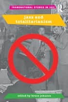 Jazz and Totalitarianism ebook by Bruce Johnson