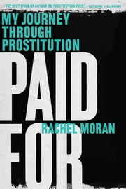 Paid For: My Journey Through Prostitution ebook by Rachel Moran