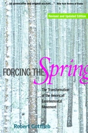 Forcing the Spring - The Transformation of the American Environmental Movement ebook by Robert Gottlieb