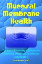 Mucosal Membrane Health ebook by Case Adams Naturopath