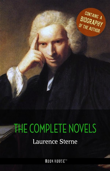 Laurence Sterne: The Complete Novels + A Biography of the Author ebook by Laurence Sterne