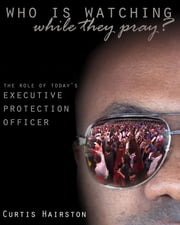 Who Is Watching While They Pray? ebook by CURTIS HAIRSTON