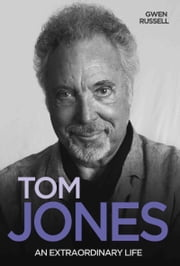 Tom Jones - An Extraordinary Life ebook by Gwen Russell