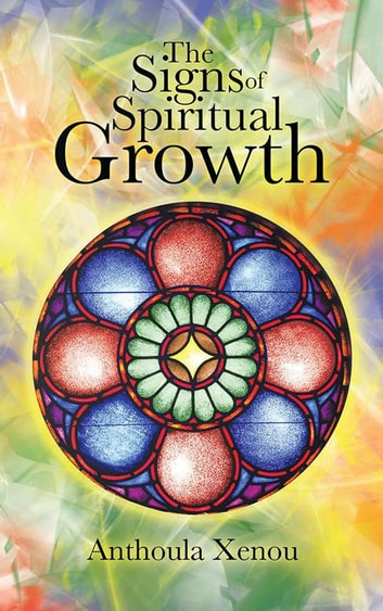 The Signs of Spiritual Growth ebook by Anthoula Xenou