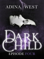Dark Child (The Awakening): Episode 4 ebook by Adina West