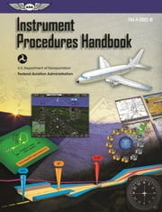 Instrument Procedures Handbook (Kindle edition): FAA-H-8083-16 ebook by Federal Aviation Administration (FAA)/Av