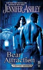 Bear Attraction - A Shifters Unbound Novella ebook by Jennifer Ashley