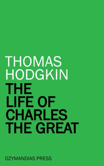 The Life of Charles the Great ebook by Thomas Hodgkin
